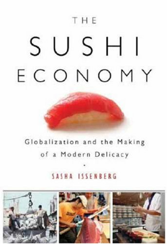9781592402946: The Sushi Economy: Globalization and the Making of a Modern Delicacy