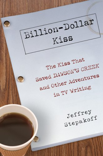 9781592402953: Billion-Dollar Kiss: The Kiss That Saved Dawson's Creek and Other Adventures inTV Writing
