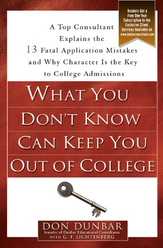 9781592403028: What You Don't Know Can Keep You Out of College: A Top Consultant Explains the 13 Fatal Application Mistakesand Why Character Is the Key to College Admissions