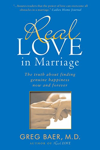 Real Love in Marriage: The Truth about Finding Genuine Happiness Now and Forever: Baer, Greg