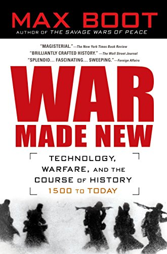 War Made New: Weapons, Warriors, and the Making of the Modern World: Boot, Max
