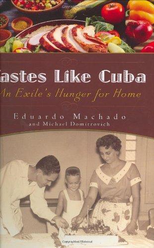 Tastes Like Cuba: An Exile's Hunger for: Eduardo Machado, Michael