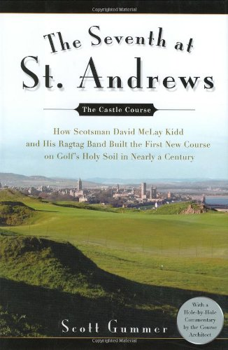 The Seventh at St. Andrews: How Scotsman David McLay Kidd and His Ragtag Band Built theFirst New ...