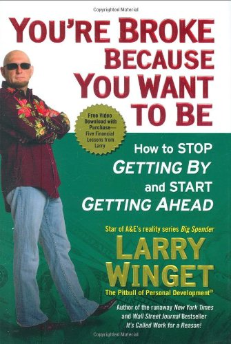 9781592403349: You're Broke Because You Want to Be: How to Stop Getting By and Start Getting Ahead