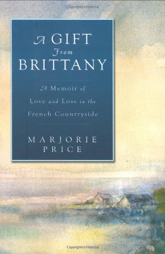 A Gift from Brittany: A Memoir of Love and Loss in the French Countryside: Marjorie Price