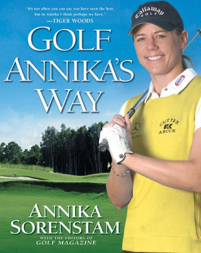 9781592403561: Golf Annika's Way: How I Elevated My Game to Be the Best--and How You Can Too