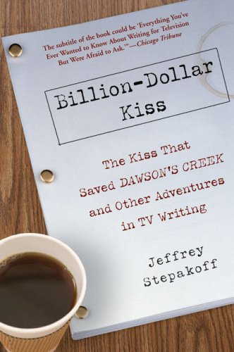 9781592403653: Billion-Dollar Kiss: The Kiss That Saved Dawson's Creek, and Other Adventures inTV Writing