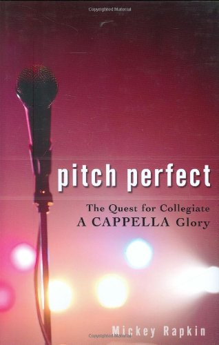 9781592403769: Pitch Perfect: The Quest for Collegiate A Cappella Glory