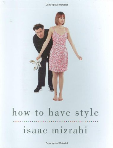 HOW TO HAVE STYLE: Isaac Mizrahi