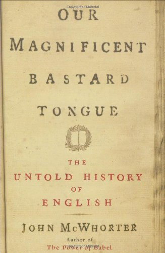 9781592403950: Our Magnificent Bastard Tongue: The Untold Story of English