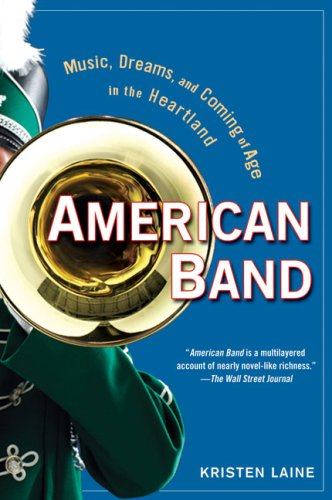 American Band: Music, Dreams, & Coming of Age in the Heartland.: Kristen Laine