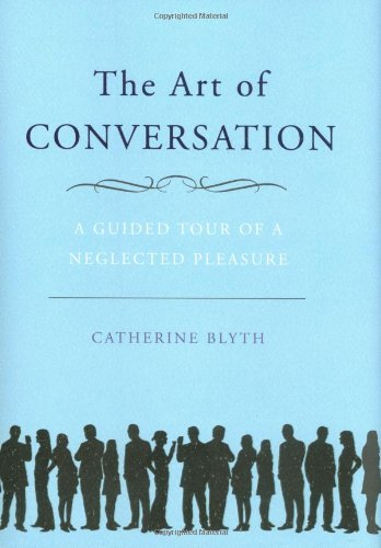 9781592404193: The Art of Conversation: A Guided Tour of a Neglected Pleasure