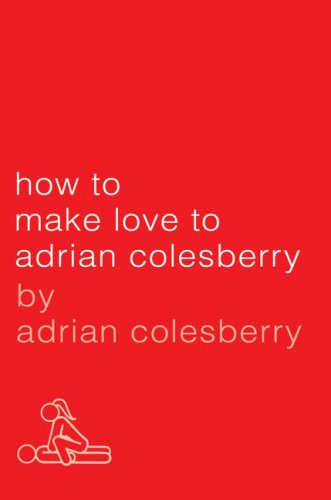 9781592404223: How to Make Love to Adrian Colesberry