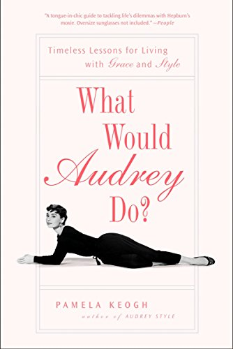 9781592404285: What Would Audrey Do?: Timeless Lessons for Living with Grace and Style
