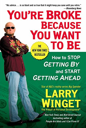 9781592404292: You're Broke Because You Want to Be: How to Stop Getting By and Start Getting Ahead