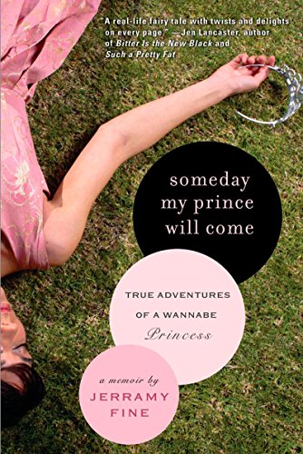 Someday My Prince Will Come: True Adventures of a Wannabe Princess: Fine, Jerramy