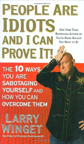 9781592404377: People Are Idiots and I Can Prove It!: The 10 Ways You Are Sabotaging Yourself and How You Can Overcome Them