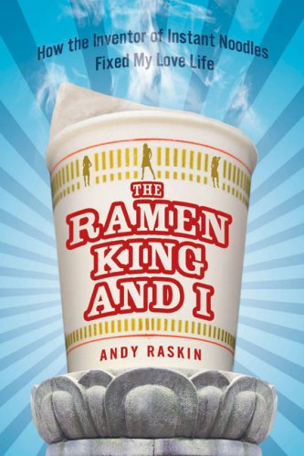 9781592404445: The Ramen King and I: How the Inventor of Instant Noodles Fixed My Love Life