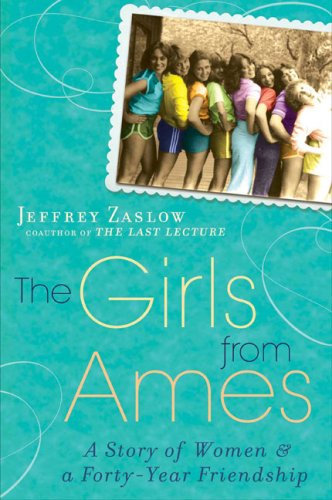 The Girls from Ames: A Story of: Zaslow, Jeffrey