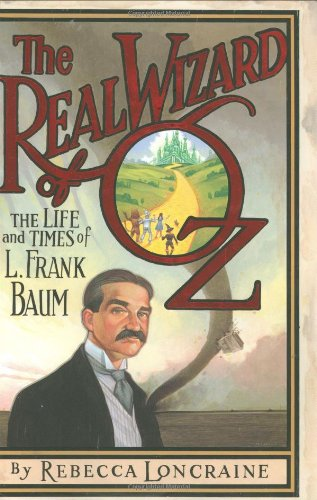 The Real Wizard Of Oz The Life And Times Of L Frank Baum