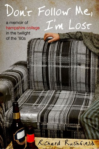9781592404537: Don't Follow Me, I'm Lost: A Memoir of Hampshire College in the Twilight of the '80s