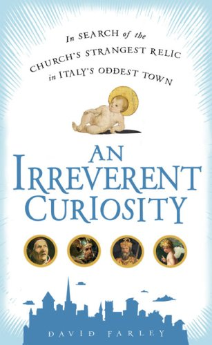 9781592404544: An Irreverent Curiosity: In Search of the Church's Strangest Relic in Italy's Oddest Town