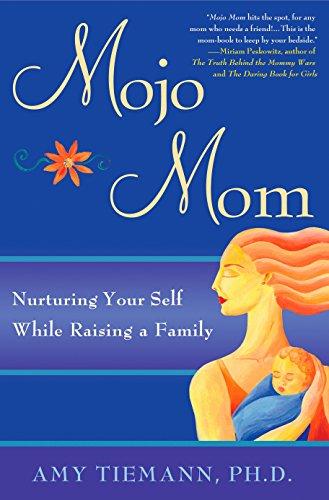 9781592404551: Mojo Mom: Nurturing Your Self While Raising a Family
