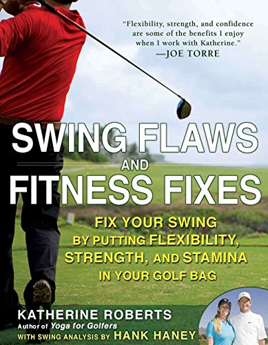 9781592404568: Swing Flaws and Fitness Fixes: Fix Your Swing by Putting Flexibility, Strength, and Stamina in Your Golf Bag