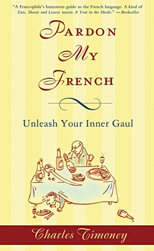 Pardon My French: Unleash Your Inner Gaul: Timoney, Charles