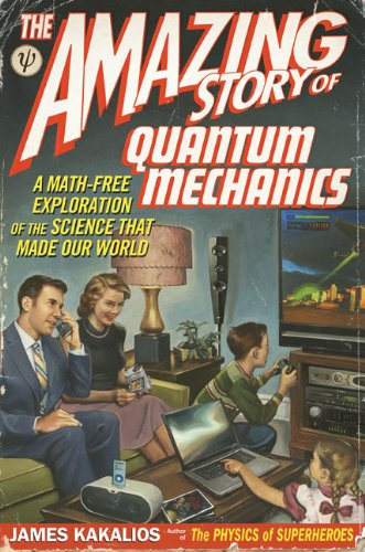 9781592404797: The Amazing Story of Quantum Mechanics: A Math-Free Exploration of the Science that Made Our World
