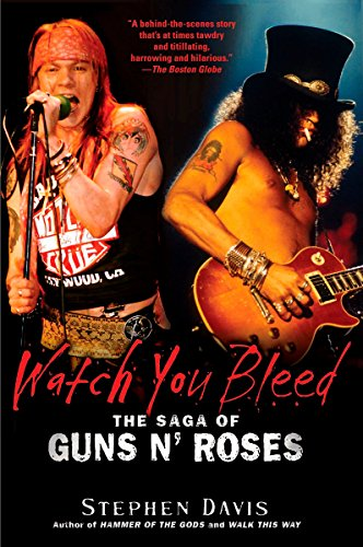 Watch You Bleed: The Saga of Guns N' Roses (1592405002) by Stephen Davis