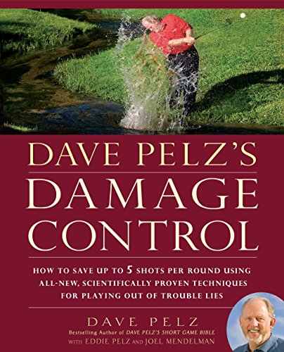9781592405107: Dave Pelz's Damage Control: How to Save Up to 5 Shots Per Round Using All-New, Scientifically Proven Techniq ues for Playing Out of Trouble Lies