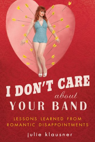 9781592405244: I Don't Care About Your Band: Lessons Learned from Romantic Disappointments