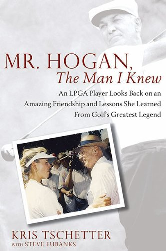 9781592405459: Mr. Hogan, the Man I Knew: An LPGA Player Looks Back on an Amazing Friendship and Lessons She Learned from Golf's Greatest Legend