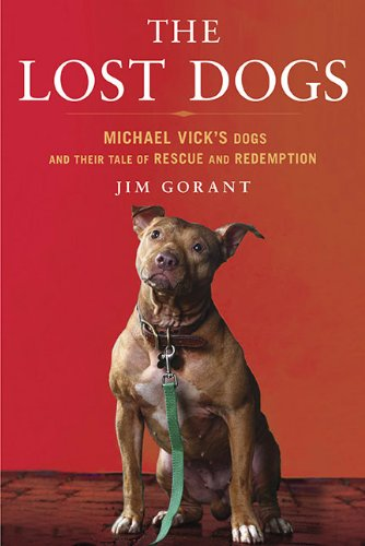 9781592405503: The Lost Dogs: Michael Vick's Dogs and Their Tale of Rescue and Redemption