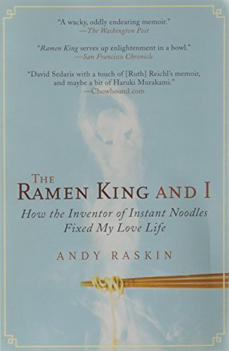 The Ramen King and I: How the Inventor of Instant Noodles Fixed My Love Life: Raskin, Andy