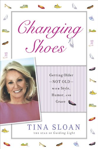 9781592405688: Changing Shoes: Getting Older--Not Old--with Style, Humor, and Grace