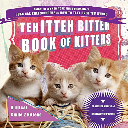 Teh Itteh Bitteh Book of Kittehs: A LOLcat Guide 2 Kittens: Professor Happycat; Icanhascheezburger ...