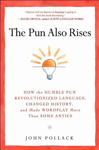 9781592406234: The Pun Also Rises: How the Humble Pun Revolutionized Language, Changed History, and Made Wordplay More Than Some Antics