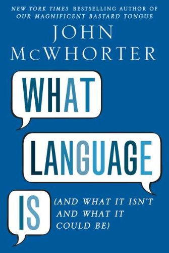 9781592406258: What Language Is: And What It Isn't and What It Could Be