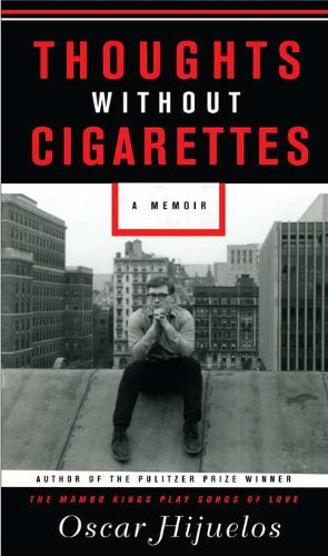 Thoughts Without Cigarettes: A Memoir: Hijuelos, Oscar