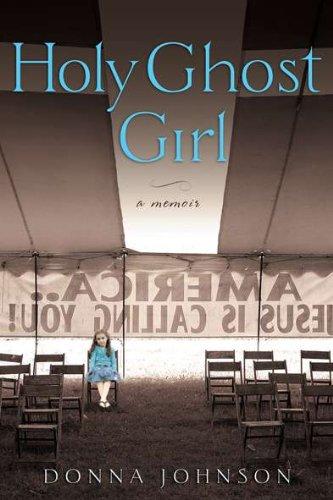 Holy Ghost Girl : A Memoir: Johnson, Donna