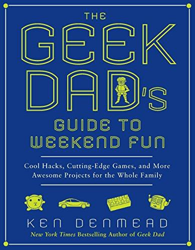 9781592406449: The Geek Dad's Guide to Weekend Fun: Cool Hacks, Cutting-Edge Games, and More Awesome Projects for the Whole Family
