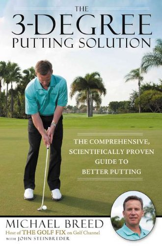 9781592406562: The 3-Degree Putting Solution: The Comprehensive, Scientifically Proven Guide to Better Putting