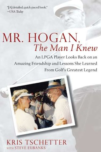 9781592406715: Mr. Hogan, the Man I Knew: An LPGA Player Looks Back on an Amazing Friendship and Lessons She Learned fromGolf's Greatest Legend