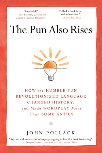 9781592406753: The Pun Also Rises: How the Humble Pun Revolutionized Language, Changed History, and Made Wordplay More Than Some Antics