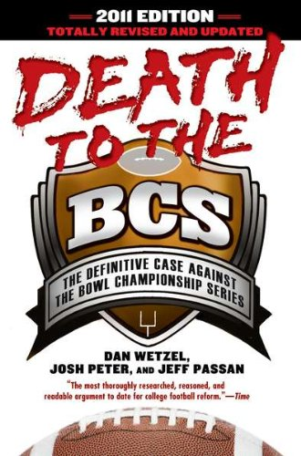 9781592406869: Death to the BCS: Totally Revised and Updated: The Definitive Case Against the Bowl Championship Series