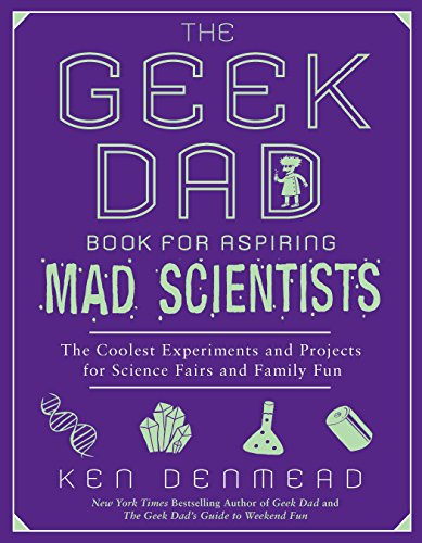 9781592406883: The Geek Dad Book for Aspiring Mad Scientists: The Coolest Experiments and Projects for Science Fairs and Family Fun
