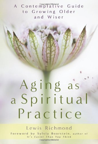 9781592406906: Aging as a Spiritual Practice: A Contemplative Guide to Growing Older and Wiser