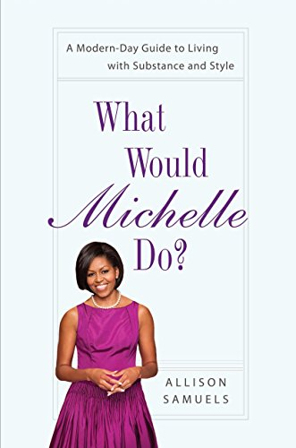 9781592407088: What Would Michelle Do?: A Modern-Day Guide to Living with Substance and Style